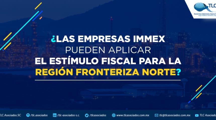 ¿Las empresas IMMEX pueden aplicar el estímulo fiscal para la Región Fronteriza Norte?