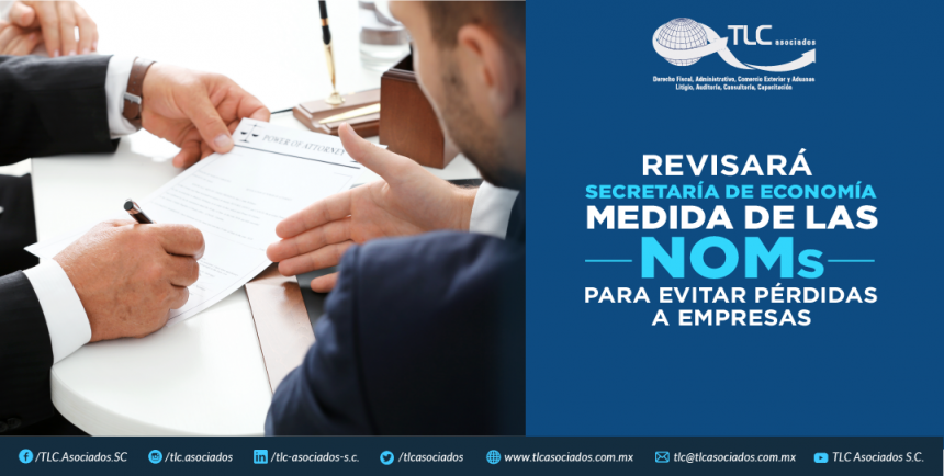 T72 – REVISARÁ SE MEDIDA DE LAS NOMs  PARA EVITAR PÉRDIDAS A EMPRESAS./ THE MEASURES OF THE NOMs (MEXICAN OFFICIAL STANDARDS) SHALL BE EXAMINED IN ORDER TO AVOID LOSSES FOR COMPANIES
