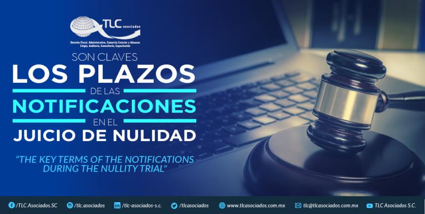 377 – Son claves los plazos de las notificaciones en el Juicio de Nulidad/ The key terms of the notifications during the Nullity Trial.