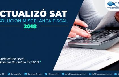 383 – Actualizó SAT Resolución Miscelánea Fiscal 2018/ SAT Actualized the Fiscal Miscellanous Resolution 2018