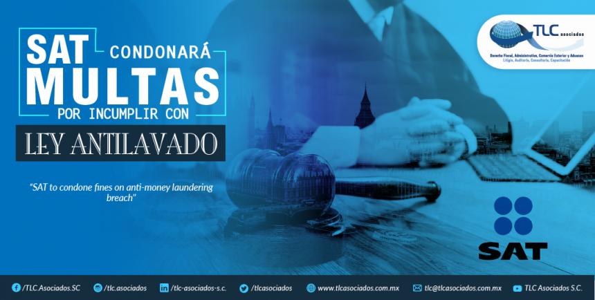385 – SAT condonará multas por incumplir con Ley Antilavado/ SAT to condone fines on Anti-Money Laundering breach