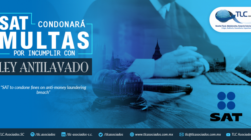 385 – SAT condonará multas por incumplir con Ley Antilavado/ SAT to condone fines on Anti-Money Laundering breach