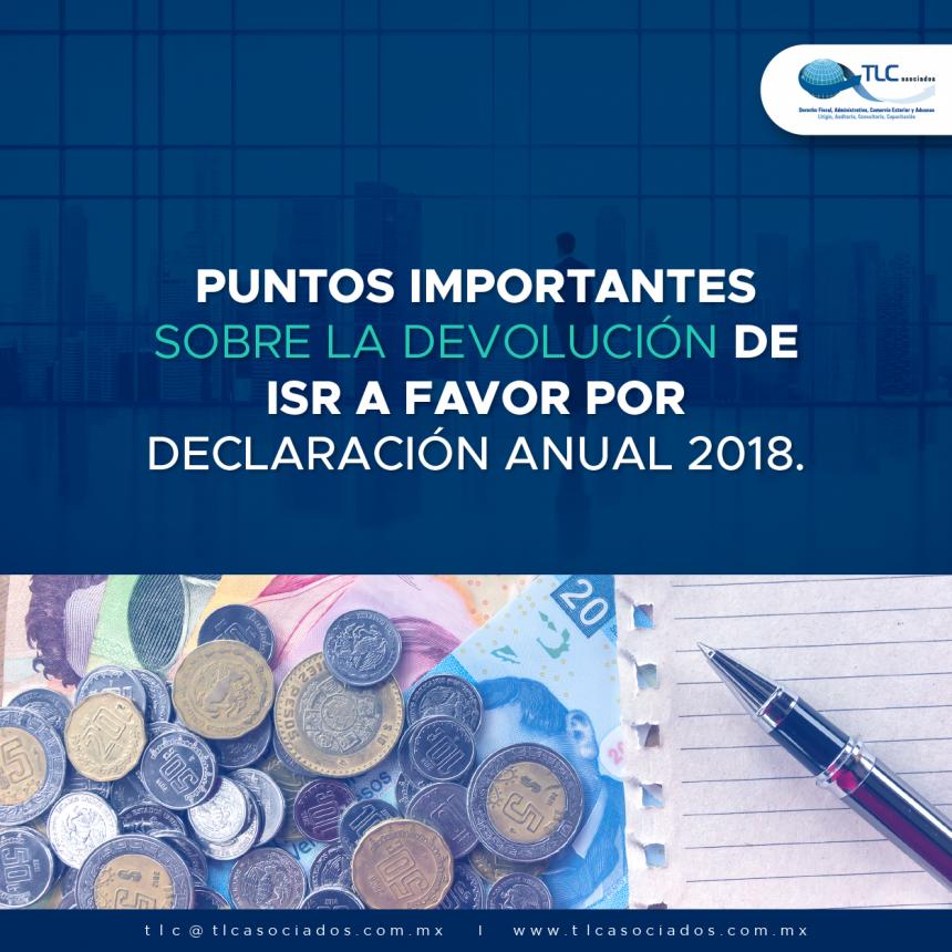 Puntos importantes sobre la devolución de ISR a favor por Declaración Anual 2018.