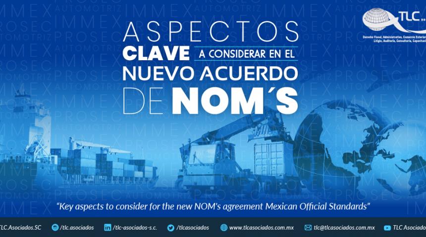 395 – ASPECTOS CLAVE A CONSIDERAR EN EL NUEVO ACUERDO DE NOM´s/ KEY ASPECTS TO CONSIDER FOR THE NEW MEXICAN OFFICIAL STANDARD'S AGREEMENT