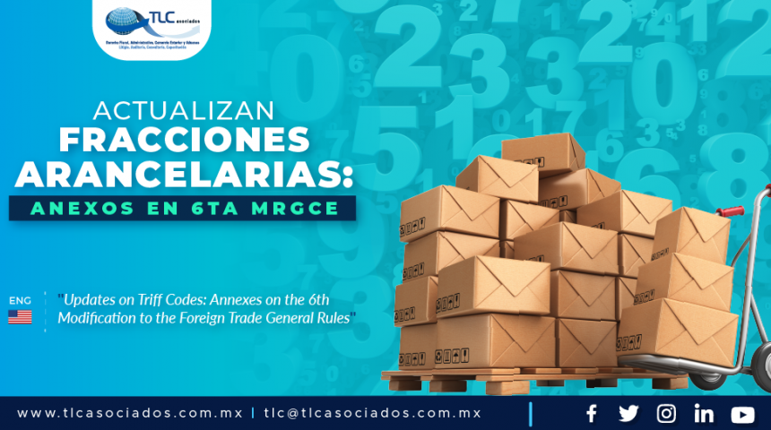 396 – Actualizan Fracciones Arancelarias: Anexos en 6ta MRGCE/ Updates on Tariff Codes: Annexes on the 6th Modification to the Foreign Trade General Rules