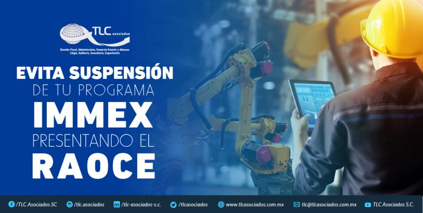 T85 – Evita suspensión de tu programa  IMMEX presentando el RAOCE