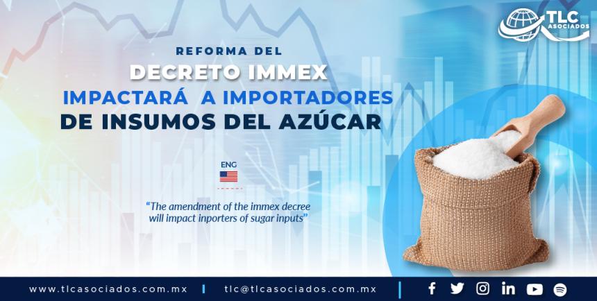 409 – REFORMA DEL DECRETO IMMEX IMPACTARÁ  A IMPORTADORES DE INSUMOS DEL AZÚCAR