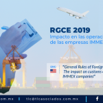 "414 – REGLAS GENERALES DE COMERCIO EXTERIOR PARA 2019 ""Impacto en las operaciones aduaneras de las empresas IMMEX""/ ""The impact on customs operations for IMMEX companies"""