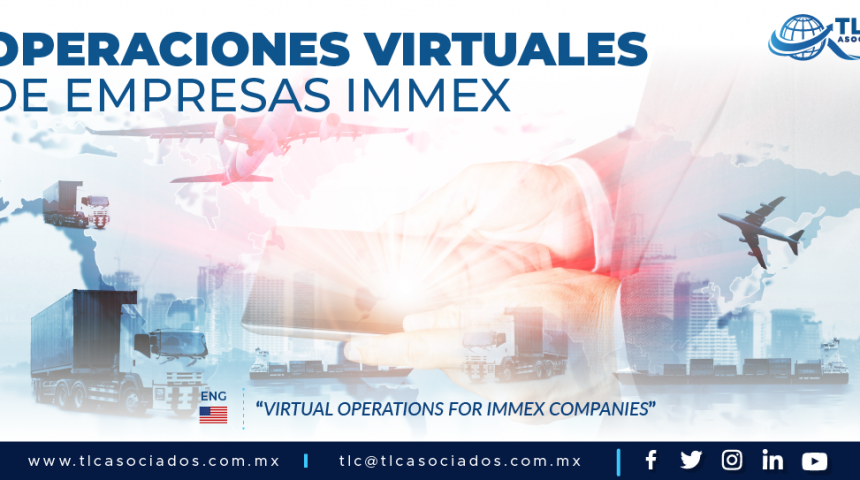 416 – OPERACIONES VIRTUALES DE EMPRESAS IMMEX/ VIRTUAL OPERATIONS FOR IMMEX COMPANIES