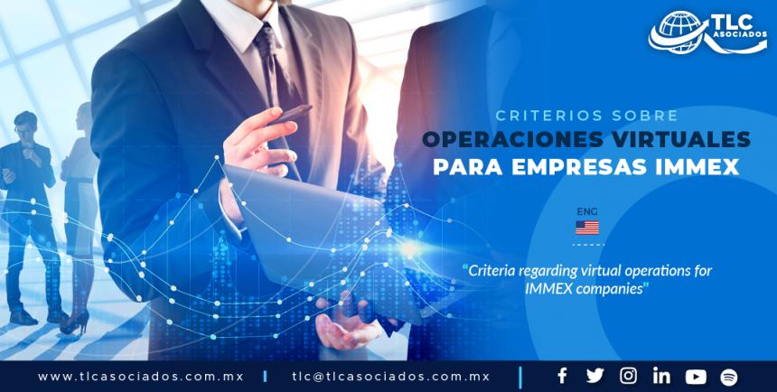 418 – CRITERIOS SOBRE OPERACIONES VIRTUALES PARA EMPRESAS IMMEX/ CRITERIA REGARDING VIRTUAL OPERATIONS FOR IMMEX COMPANIES