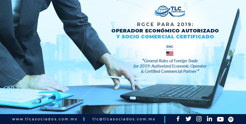 422 – RGCE para 2019: Operador Económico Autorizado & Socio Comercial Certificado/ General Rules of Foreign Trade for 2019: Authorized Economic Operator & Certified Commercial Partner