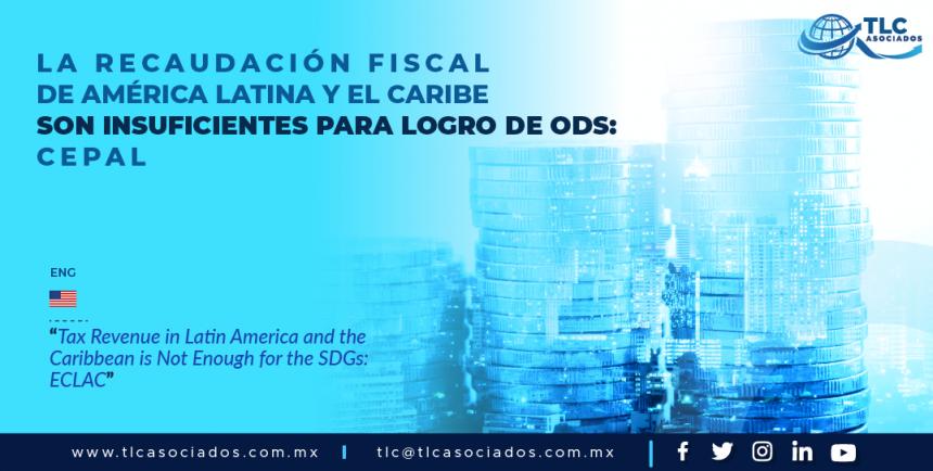 430 – La recaudación fiscal de América Latina y el Caribe son insuficientes para logro de ODS: CEPAL/ Tax Revenue in Latin America and the Caribbean is Not Enough for the SDGs: ECLAC