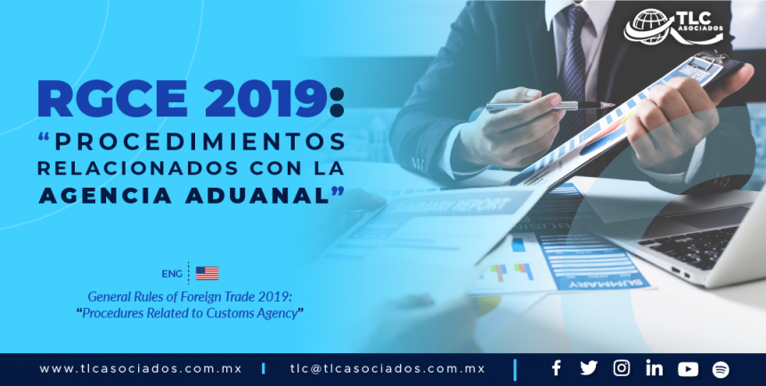 """C1 – RGCE 2019: """"Procedimientos Relacionados con la Agencia Aduanal""""/ General Rules of Foreign Trade 2019: """"Procedures Related to Customs Agency"""""""