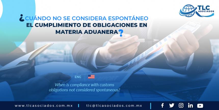 DAC1 – ¿Cuándo no se considera espontáneo el cumplimiento de obligaciones en materia aduanera?/  When is compliance with customs obligations not considered spontaneous?
