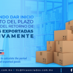 DCA2 – Conoce cuándo dar inicio del cómputo del plazo para efectos del retorno de mercancías exportadas definitivamente/ Learn when to start to calculate the period for the return of exported goods.