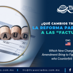 "T93 – ¿Qué cambios trae consigo la Reforma para combatir a las ""factureras""?/ What New Changes Brings the Amendment to Fight against Individuals who Counterfeit Invoices?"