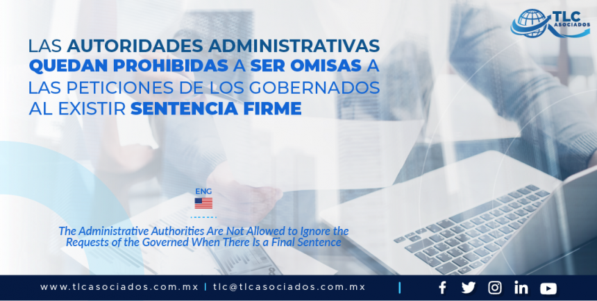 AL6 – Las autoridades administrativas quedan prohibidas a ser omisas a las peticiones de los gobernados al existir sentencia firme/ The Administrative Authorities Are Not Allowed to Ignore the Requests of the Governed When There Is a Final Sentence