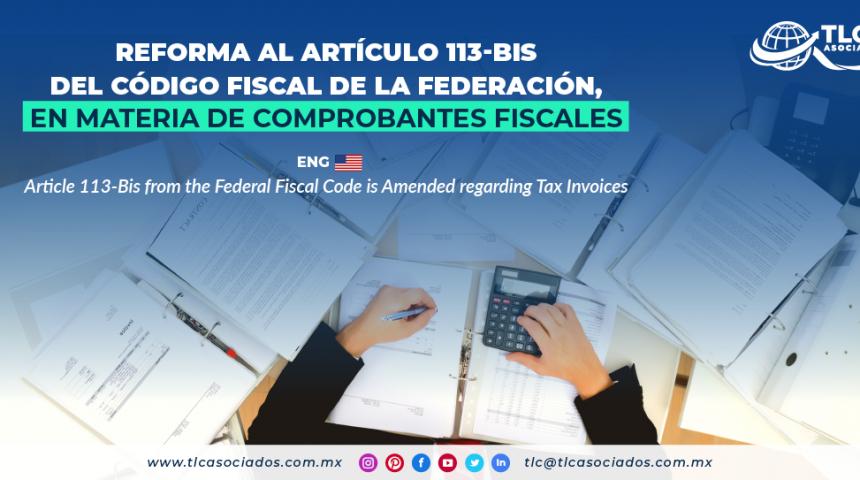 AL9 – Reforma al artículo 113-Bis del Código Fiscal de la Federación, en materia de comprobantes fiscales/ Article 113-Bis from the Federal Fiscal Code is Amended regarding Tax Invoices