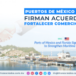 NC3 – Puertos de México y Florida firman acuerdo para fortalecer comercio marítimo/ Ports of Mexico and Florida Sign Agreement to Strengthen Maritime Trade