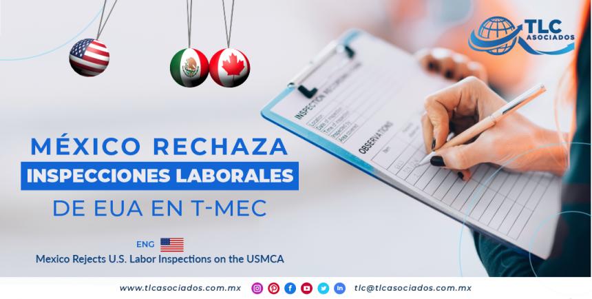 RI9 – México rechaza inspecciones laborales de EUA en T-MEC/ Mexico Rejects U.S. Labor Inspections on the USMCA