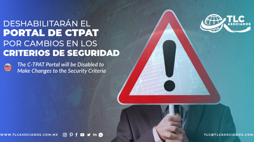 CO10 – Deshabilitarán el portal de CTPAT por cambios en los criterios de seguridad/ The C-TPAT Portal will be Disabled to Make Changes to the Security Criteria
