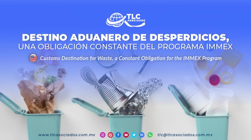 CS2 – Destino aduanero de desperdicios, una obligación constante del programa IMMEX/ Customs Destination for Waste, a Constant Obligation for the IMMEX Program