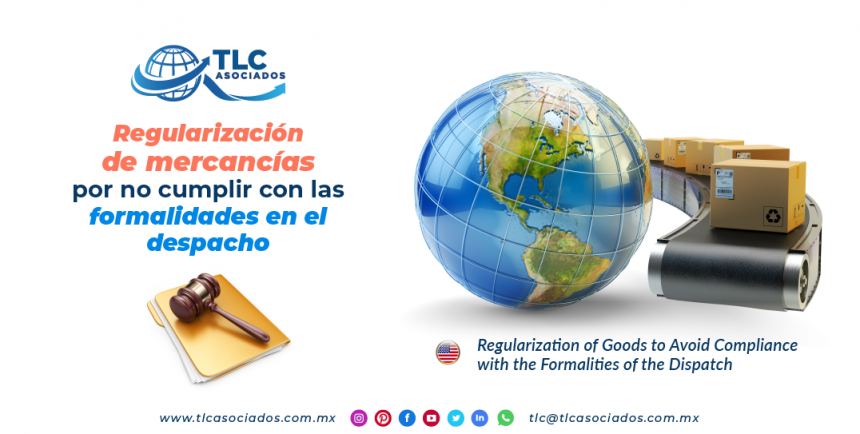 CS4 – Regularización de mercancías por no cumplir con las formalidades en el despacho/ Regularization of Goods to Avoid Compliance with the Formalities of the Dispatch