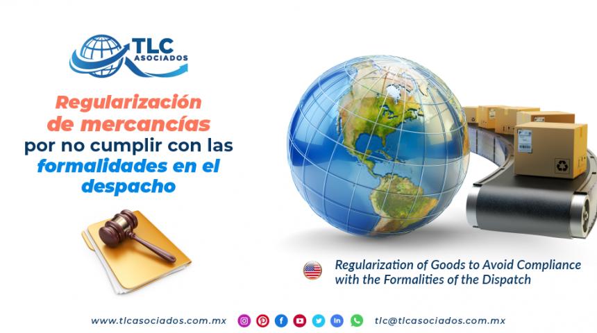 CS4 – Regularización de mercancías por no cumplir con las formalidades en el despacho/ Regularization of Goods to Avoid Compliance with the Formalities of the Dispatch