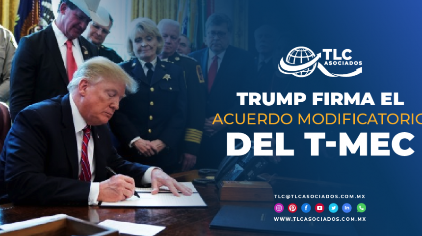 T108 – Trump firma Acuerdo Modificatorio del T-MEC