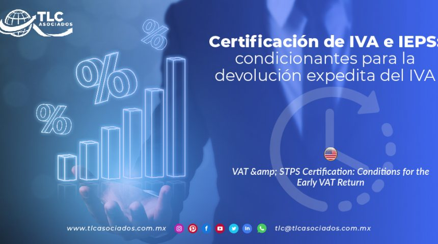 C14 – Certificación de IVA e IEPS: condicionantes para la devolución expedita del IVA/ VAT & STPS Certification: Conditions for the Early VAT Return