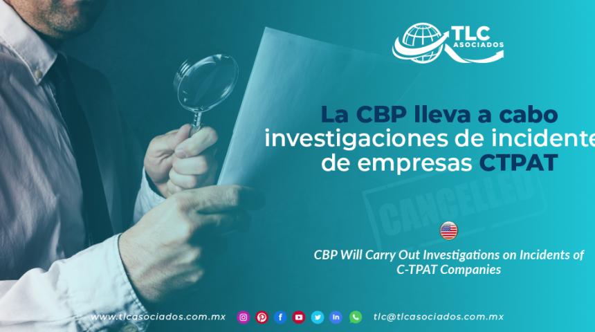 CO13 – La CBP lleva a cabo investigaciones de incidentes de empresas CTPAT/ CBP Will Carry Out Investigations on Incidents of C-TPAT Companies