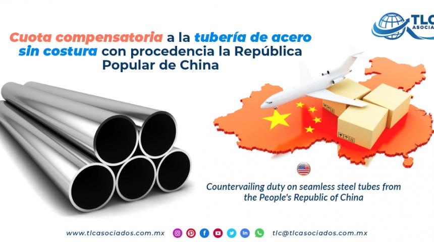 CS6 –  Cuota compensatoria a la tubería de acero sin costura con procedencia la República Popular de China/ Countervailing duty on seamless steel tubes from the People's Republic of China