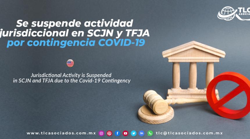 AL16 – Se suspende actividad jurisdiccional en SCJN y TFJA por contingencia COVID-19/ Jurisdictional Activity is Suspended in SCJN and TFJA due to the Covid-19 Contingency