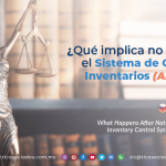 CS11 – ¿Qué implica no cumplir con el Sistema de Control de Inventarios (Anexo 24)?/ What Happens After Not Complying with the Inventory Control System (Annex 24)?