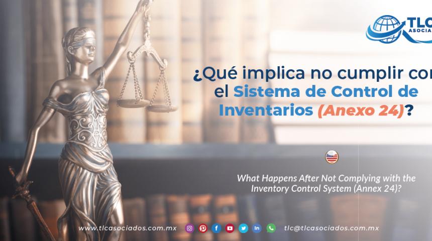 CS11 – ¿Qué implica no cumplir con el Sistema de Control de Inventarios (Anexo 24)?/ What Happens After Not Complying with the Inventory Control System (Annex 24)?