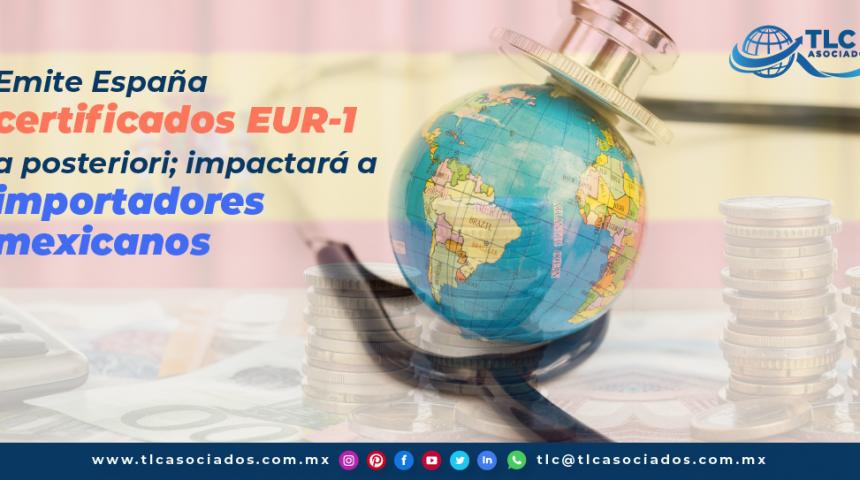 T115 – Emite España certificados EUR-1 a posteriori; impactará a importadores mexicanos