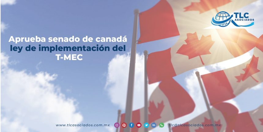 T113 – Aprueba Senado de Canadá Ley de Implementación del T-MEC/ Canada's Senate Approves the Implementation Law of the USMCA
