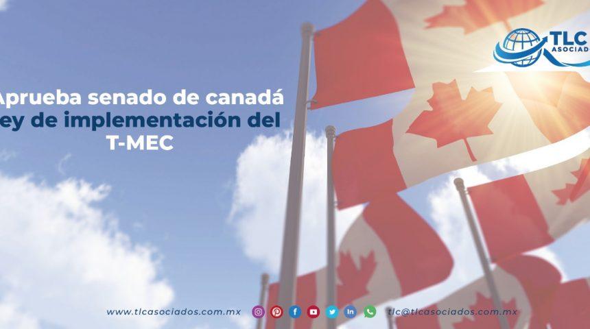 T113 – Aprueba Senado de Canadá Ley de Implementación del T-MEC/ Canada's Senate Approves the Implementation Law of the USMCA