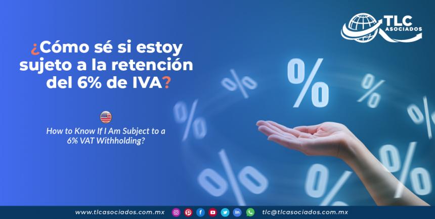 IC9 – ¿Cómo sé si estoy sujeto a la retención del 6% de IVA?/ How to Know If I Am Subject to a 6% VAT Withholding?