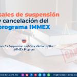 CS15 – Causales de suspensión y cancelación del programa IMMEX/ Causes for Suspension and Cancellation of the IMMEX Program