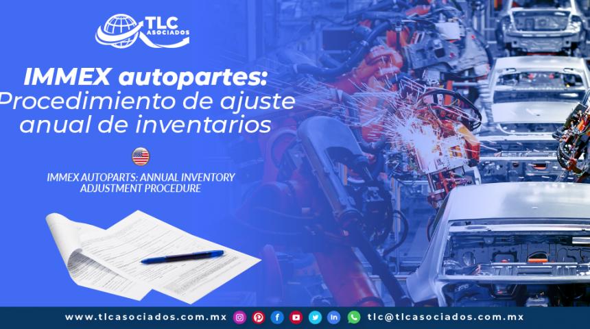 T127 – IMMEX Autopartes: Procedimiento de ajuste anual de inventarios/ IMMEX Autoparts: Annual inventory adjustment procedure