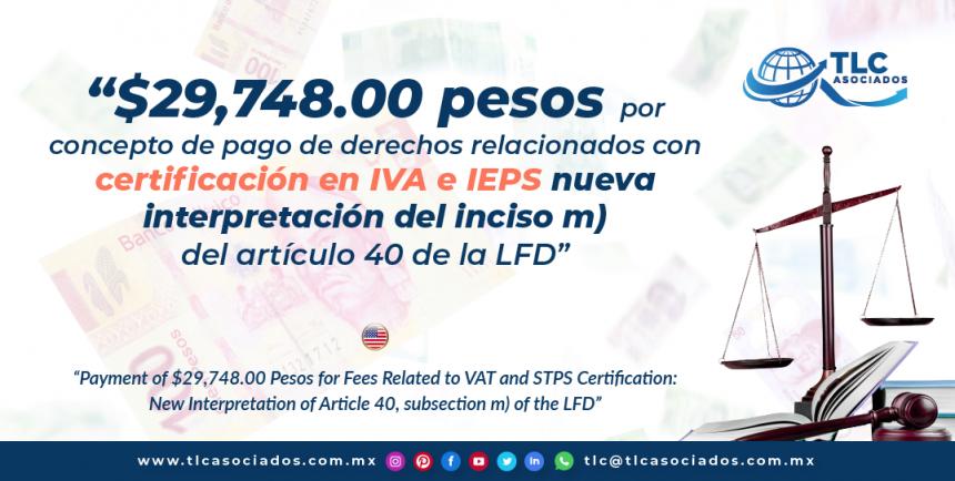 T121 – Pago por concepto de derechos relacionados con certificación en IVA e IEPS: Nueva interpretación del inciso m) del artículo 40 de la LFD/ Payment of $29,748.00 Pesos for Fees Related to VAT and STPS Certification: New Interpretation of Article 40, subsection m) of the LFD