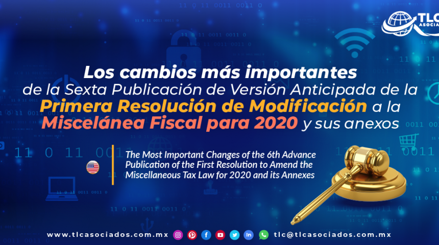 T122 – Los cambios más importantes de la Sexta Publicación de Versión Anticipada de la Primera Resolución de Modificación a la Miscelánea Fiscal para 2020 y sus anexos/ The Most Important Changes of the 6th Advance Publication of the First Resolution to Amend the Miscellaneous Tax Law for 2020 and its Annexes
