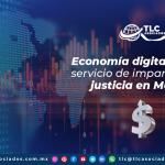T125 – Economía digital llega al servicio de impartición de justicia en México/ Digital Economy Reaches the Service of Justice in Mexico.