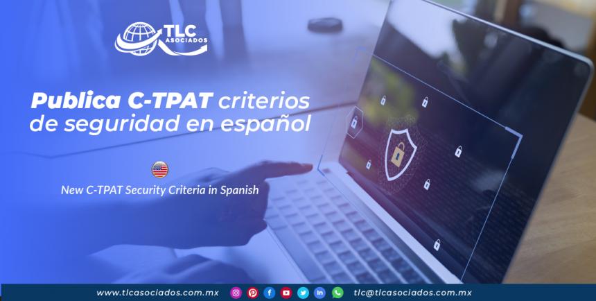CO21 – Publica C-TPAT criterios de seguridad en español/ New C-TPAT Security Criteria in Spanish