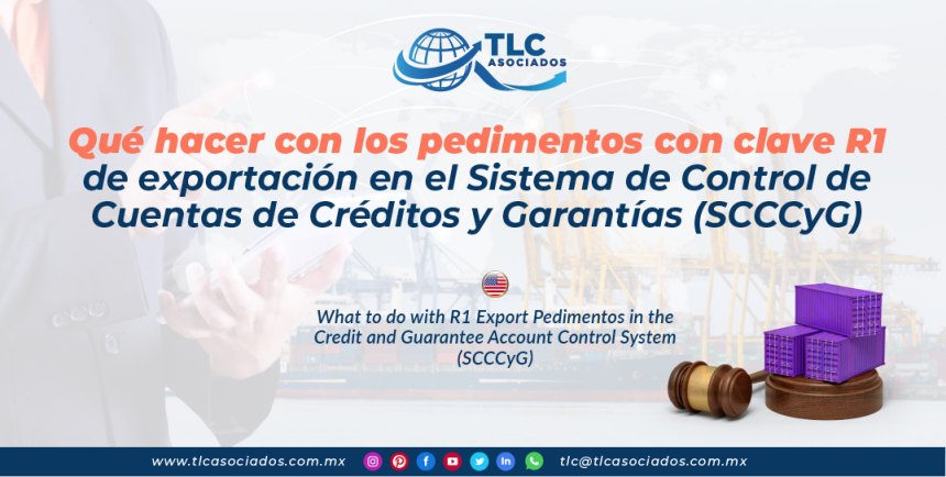 CS19 – Qué hacer con los pedimentos con clave R1 de exportación en el Sistema de Control de Cuentas de Créditos y Garantías (SCCCyG)/ What to do with R1 Export Pedimentos in the Credit and Guarantee Account Control System (SCCCyG)