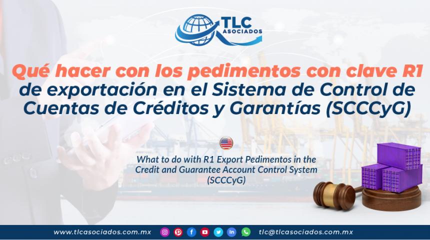 CS19 – Qué hacer con los pedimentos con clave R1 de exportación en el Sistema de Control de Cuentas de Créditos y Garantías (SCCCyG)/ What to do with R1 Export Pedimentos in the Credit and Guarantee Account Control System (SCCCyG)