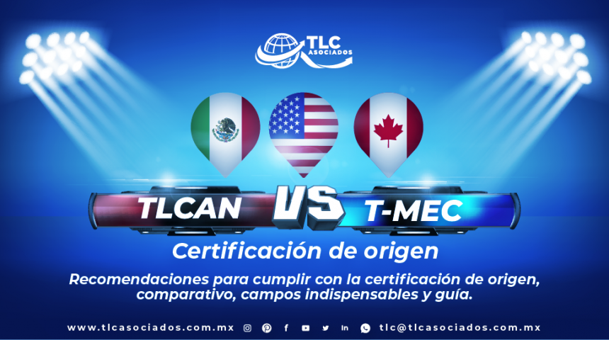 T128 – Recomendaciones para cumplir con la certificación de origen, comparativo del T-MEC vs. TLCAN y campos indispensables para la certificación./ Recommendations for compliance with certification of origin, comparison of USMCA vs NAFTA and essential fields for certification.