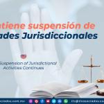 AL19 – Se mantiene suspensión de Actividades Jurisdiccionales/ The Suspension of Jurisdictional Activities Continues