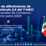 C27 – Programa de diferimiento de aranceles, artículo 2.5 del T-MEC: Reglas Generales De Comercio Exterior para 2020/ Tariff Deferral Program, Article 2.5 of the USMCA: General Rules on Foreign Trade for 2020